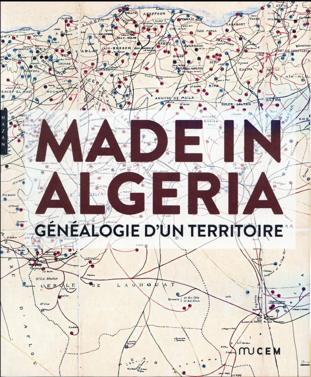 MADE IN ALGERIA. GENEALOGIE D'UN TERRITOIRE